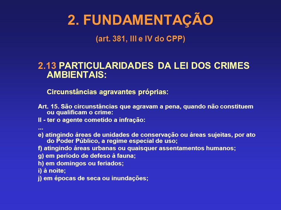 2. FUNDAMENTAÇÃO (art. 381, III e IV do CPP) 2.13 PARTICULARIDADES DA LEI DOS CRIMES AMBIENTAIS: Circunstâncias agravantes próprias: Art. 15. São circ