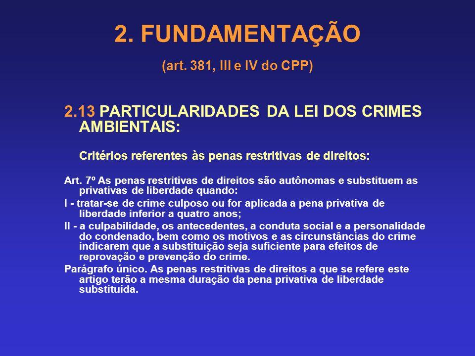 2. FUNDAMENTAÇÃO (art. 381, III e IV do CPP) 2.13 PARTICULARIDADES DA LEI DOS CRIMES AMBIENTAIS : Circunstâncias agravantes próprias: Art. 15. São cir