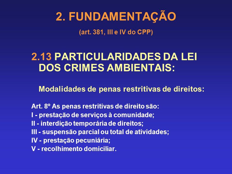 2. FUNDAMENTAÇÃO (art. 381, III e IV do CPP) 2.13 PARTICULARIDADES DA LEI DOS CRIMES AMBIENTAIS: Critérios referentes às penas restritivas de direitos