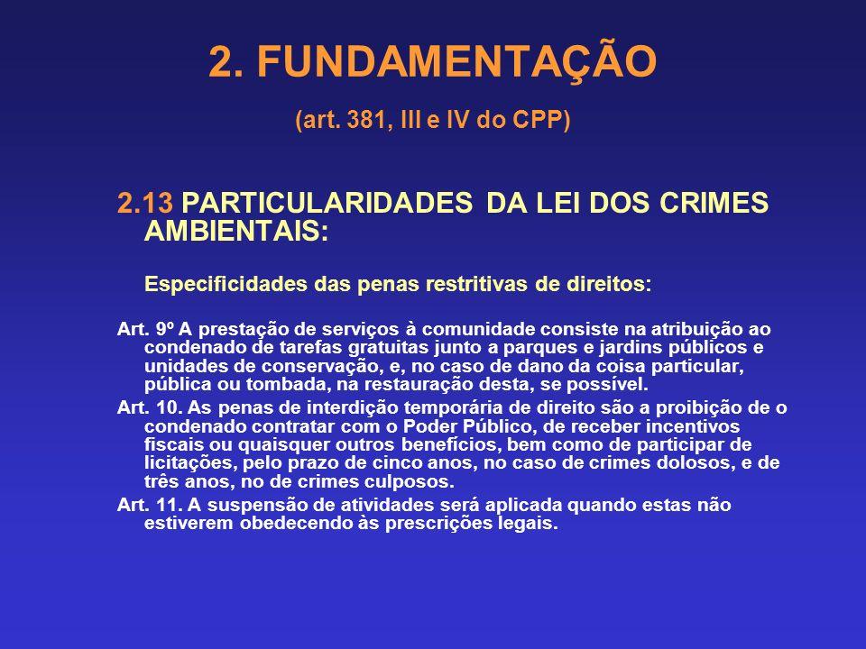 2. FUNDAMENTAÇÃO (art. 381, III e IV do CPP) 2.13 PARTICULARIDADES DA LEI DOS CRIMES AMBIENTAIS: Modalidades de penas restritivas de direitos: Art. 8º