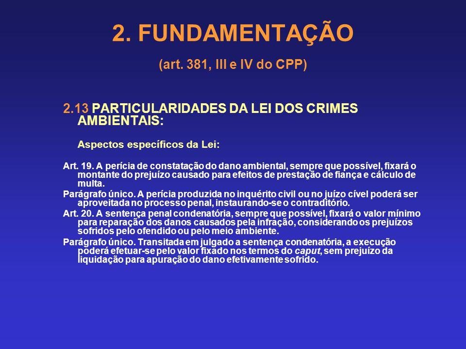 2. FUNDAMENTAÇÃO (art. 381, III e IV do CPP) 2.13 PARTICULARIDADES DA LEI DOS CRIMES AMBIENTAIS: Aspectos específicos da Lei: Art. 16. Nos crimes prev