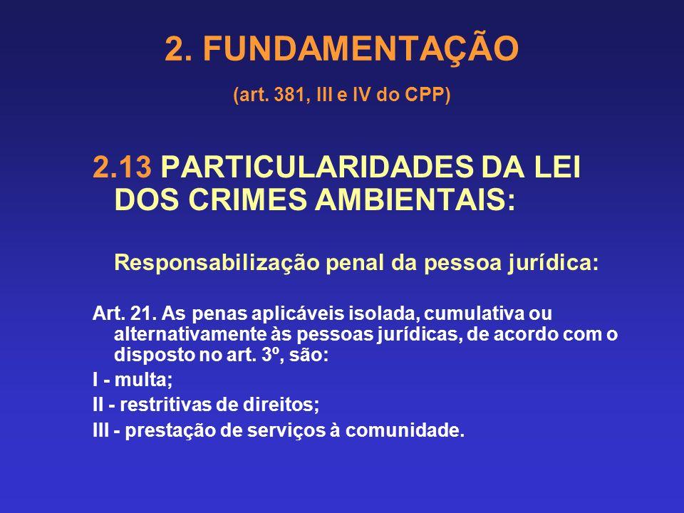 2. FUNDAMENTAÇÃO (art. 381, III e IV do CPP) 2.13 PARTICULARIDADES DA LEI DOS CRIMES AMBIENTAIS: Aspectos específicos da Lei: Art. 19. A perícia de co