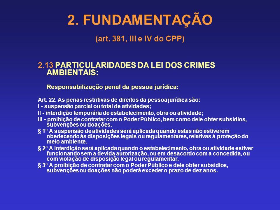 2. FUNDAMENTAÇÃO (art. 381, III e IV do CPP) 2.13 PARTICULARIDADES DA LEI DOS CRIMES AMBIENTAIS: Responsabilização penal da pessoa jurídica: Art. 21.