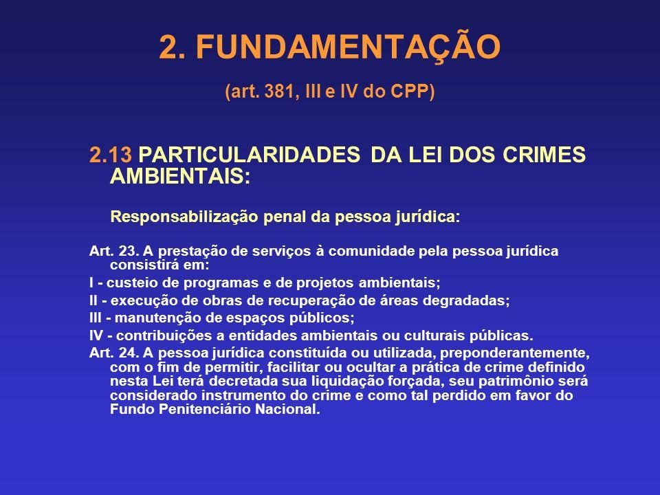 2. FUNDAMENTAÇÃO (art. 381, III e IV do CPP) 2.13 PARTICULARIDADES DA LEI DOS CRIMES AMBIENTAIS: Responsabilização penal da pessoa jurídica: Art. 22.
