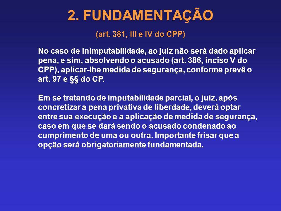 2. FUNDAMENTAÇÃO (art. 381, III e IV do CPP) 2.15 IMPOSIÇÃO DE MEDIDA DE SEGURANÇA O Código Penal prevê, em sua parte geral, a possibilidade do reconh