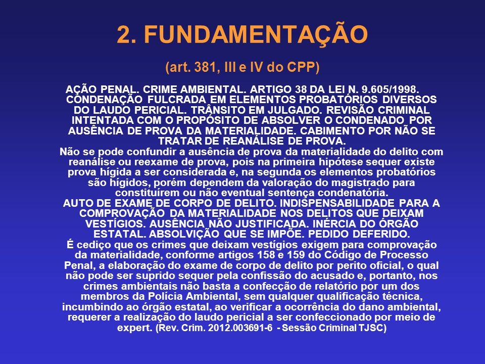 2. FUNDAMENTAÇÃO (art. 381, III e IV do CPP) 2.2 ABORDAGEM DA MATERIALIDADE (se for crime material) Indispensável a verificação nos crimes que deixam