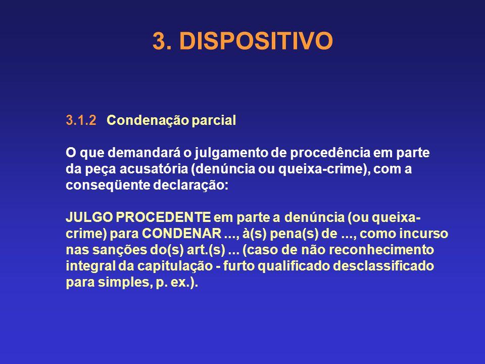 3.1 Diversas são as hipóteses que uma sentença criminal pode vir a contemplar no dispositivo: 3.1.1 Condenação O que demandará o julgamento de procedê