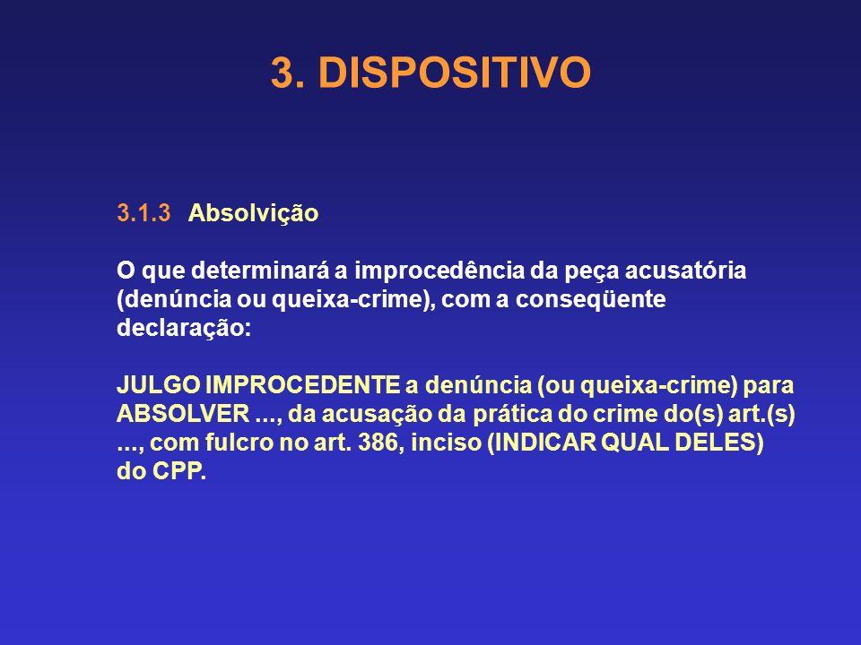 3. DISPOSITIVO 3.1.2 Condenação parcial O que demandará o julgamento de procedência em parte da peça acusatória (denúncia ou queixa-crime), com a cons