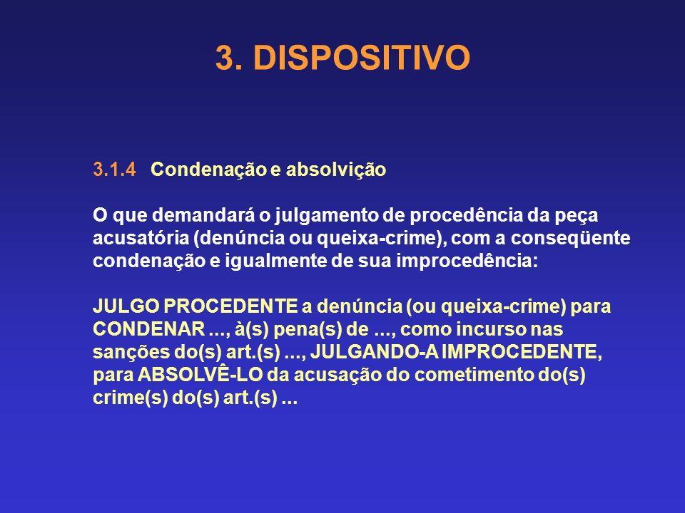 3. DISPOSITIVO 3.1.3 Absolvição O que determinará a improcedência da peça acusatória (denúncia ou queixa-crime), com a conseqüente declaração: JULGO I