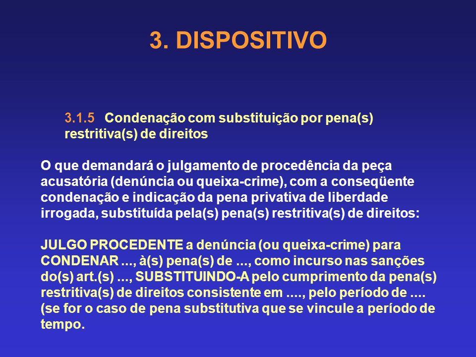 3. DISPOSITIVO 3.1.4 Condenação e absolvição O que demandará o julgamento de procedência da peça acusatória (denúncia ou queixa-crime), com a conseqüe