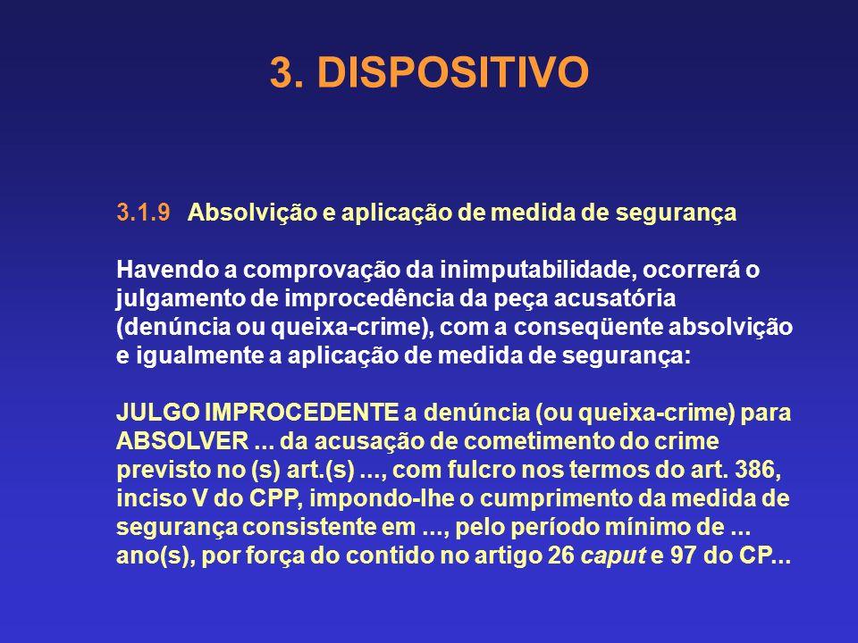 3. DISPOSITIVO 3.1.8 Condenação e aplicação de medida de segurança Havendo a comprovação da semi-imputabilidade e, tendo havido justificativa da opção