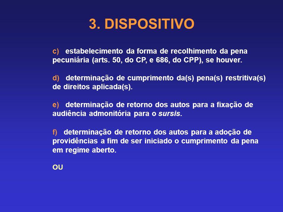 3. DISPOSITIVO 3.2 Em caso de condenação: 3.2.1. Estabelecimento da obrigação de pagamento de custas pelo(s) acusado(s) condenados. 3.2.2. Dado o trân