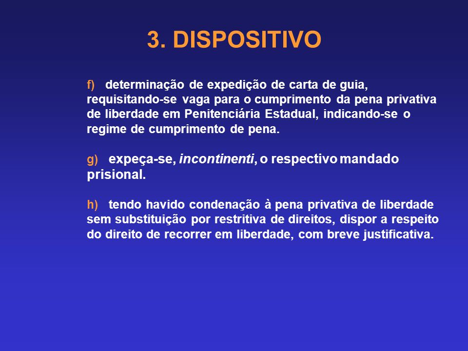 3. DISPOSITIVO c) estabelecimento da forma de recolhimento da pena pecuniária (arts. 50, do CP, e 686, do CPP), se houver. d) determinação de cumprime