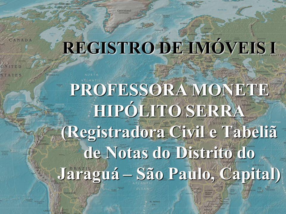 REGISTRO DE IMÓVEIS I PROFESSORA MONETE HIPÓLITO SERRA (Registradora Civil e Tabeliã de Notas do Distrito do Jaraguá – São Paulo, Capital)
