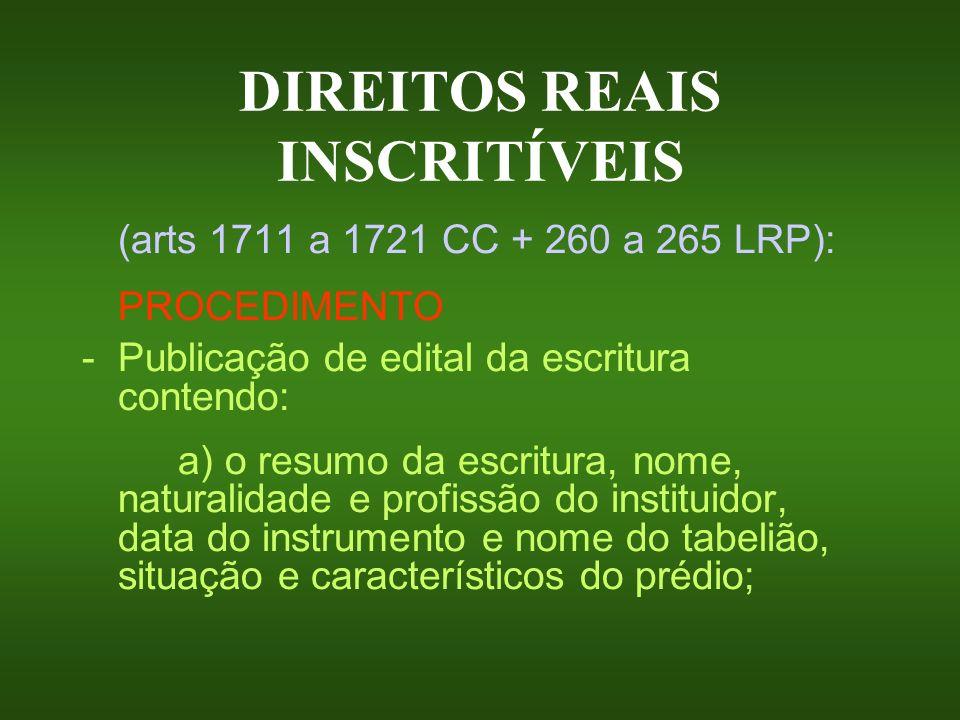 DIREITOS REAIS INSCRITÍVEIS (arts 1711 a 1721 CC + 260 a 265 LRP): PROCEDIMENTO -Publicação de edital da escritura contendo: a) o resumo da escritura,