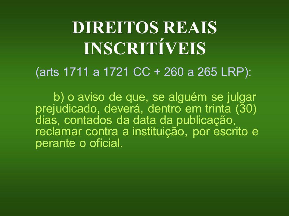 DIREITOS REAIS INSCRITÍVEIS (arts 1711 a 1721 CC + 260 a 265 LRP): b) o aviso de que, se alguém se julgar prejudicado, deverá, dentro em trinta (30) d