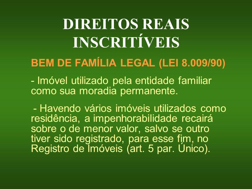 DIREITOS REAIS INSCRITÍVEIS BEM DE FAMÍLIA LEGAL (LEI 8.009/90) - Imóvel utilizado pela entidade familiar como sua moradia permanente. - Havendo vário