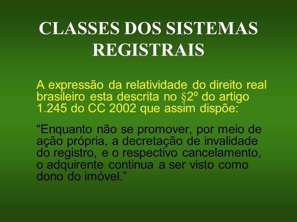 CLASSES DOS SISTEMAS REGISTRAIS A expressão da relatividade do direito real brasileiro esta descrita no §2º do artigo 1.245 do CC 2002 que assim dispõ