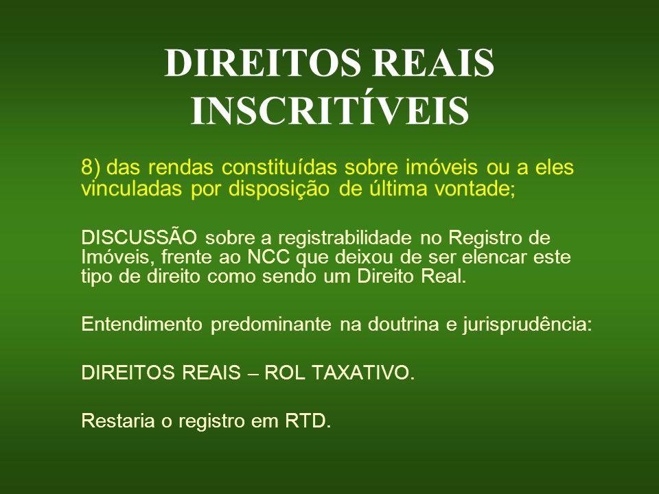 DIREITOS REAIS INSCRITÍVEIS 8) das rendas constituídas sobre imóveis ou a eles vinculadas por disposição de última vontade ; DISCUSSÃO sobre a registr