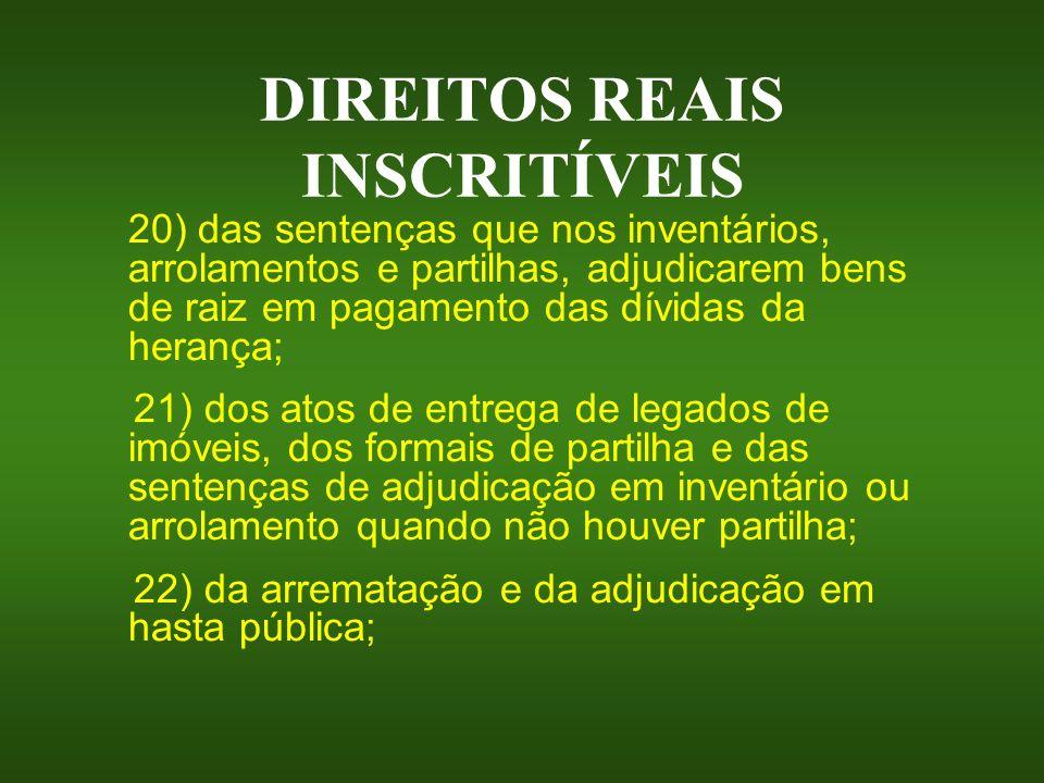 DIREITOS REAIS INSCRITÍVEIS 20) das sentenças que nos inventários, arrolamentos e partilhas, adjudicarem bens de raiz em pagamento das dívidas da hera