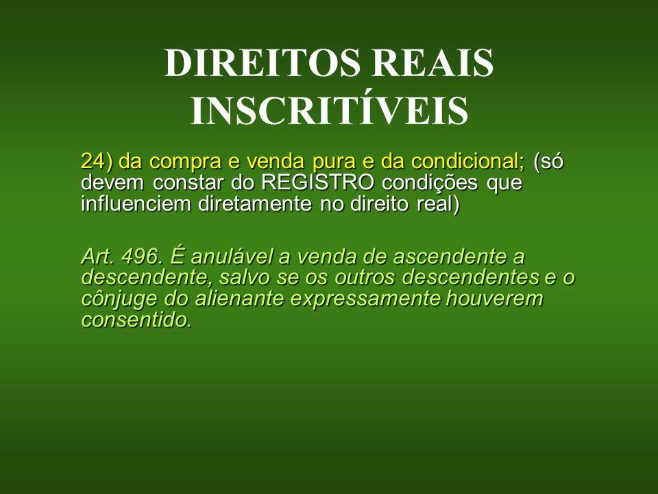DIREITOS REAIS INSCRITÍVEIS 24) da compra e venda pura e da condicional; (só devem constar do REGISTRO condições que influenciem diretamente no direit