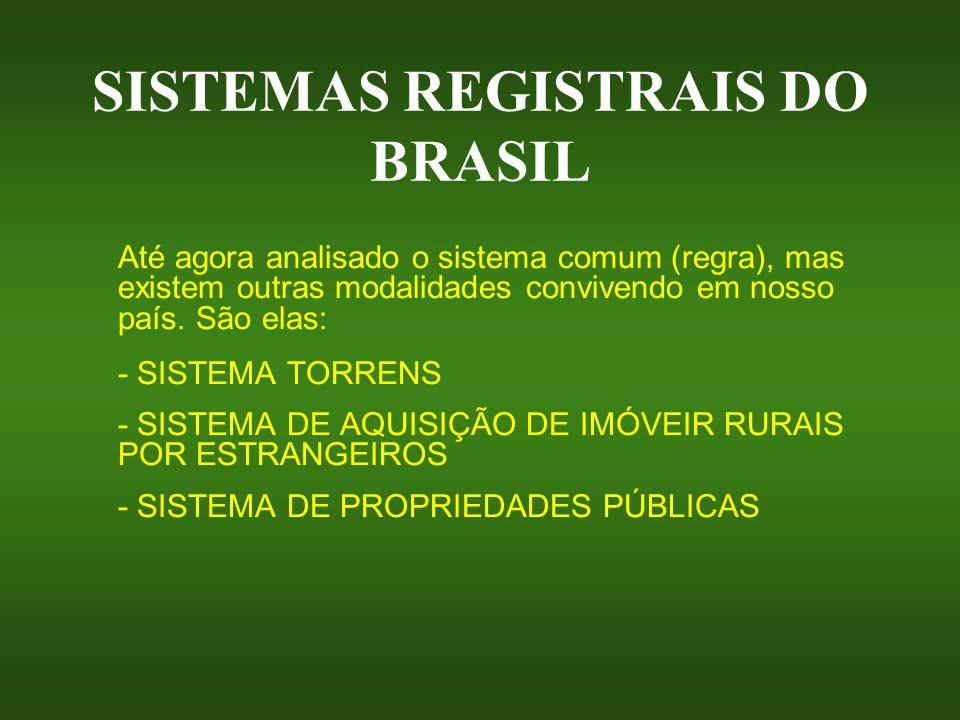 SISTEMAS REGISTRAIS DO BRASIL Até agora analisado o sistema comum (regra), mas existem outras modalidades convivendo em nosso país. São elas: - SISTEM