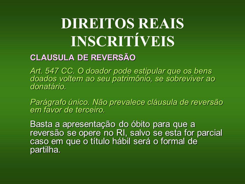 DIREITOS REAIS INSCRITÍVEIS CLAUSULA DE REVERSÃO Art. 547 CC. O doador pode estipular que os bens doados voltem ao seu patrimônio, se sobreviver ao do