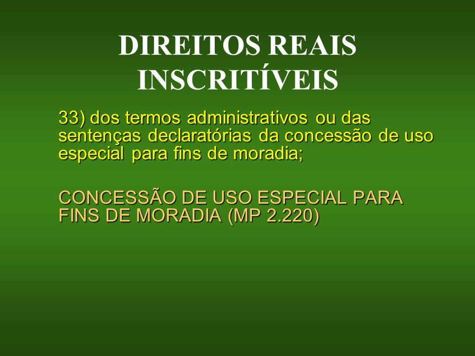 DIREITOS REAIS INSCRITÍVEIS 33) dos termos administrativos ou das sentenças declaratórias da concessão de uso especial para fins de moradia; CONCESSÃO