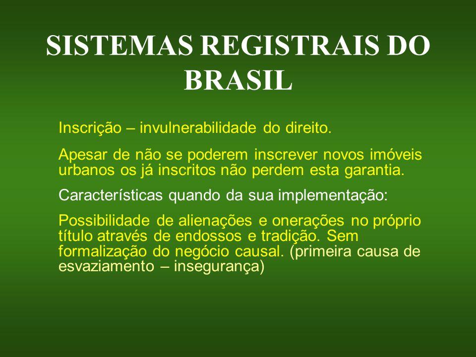 SISTEMAS REGISTRAIS DO BRASIL Inscrição – invulnerabilidade do direito. Apesar de não se poderem inscrever novos imóveis urbanos os já inscritos não p