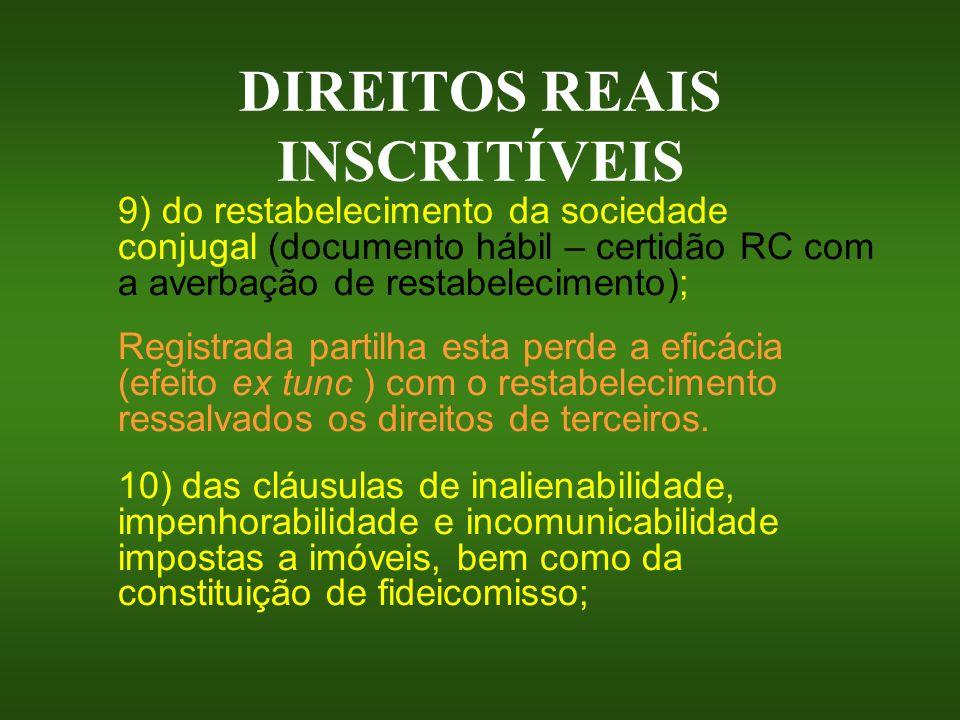 DIREITOS REAIS INSCRITÍVEIS 9) do restabelecimento da sociedade conjugal (documento hábil – certidão RC com a averbação de restabelecimento); Registra