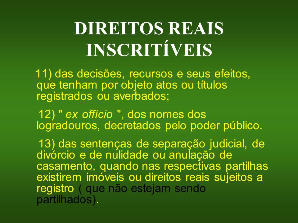 DIREITOS REAIS INSCRITÍVEIS 11) das decisões, recursos e seus efeitos, que tenham por objeto atos ou títulos registrados ou averbados; 12)