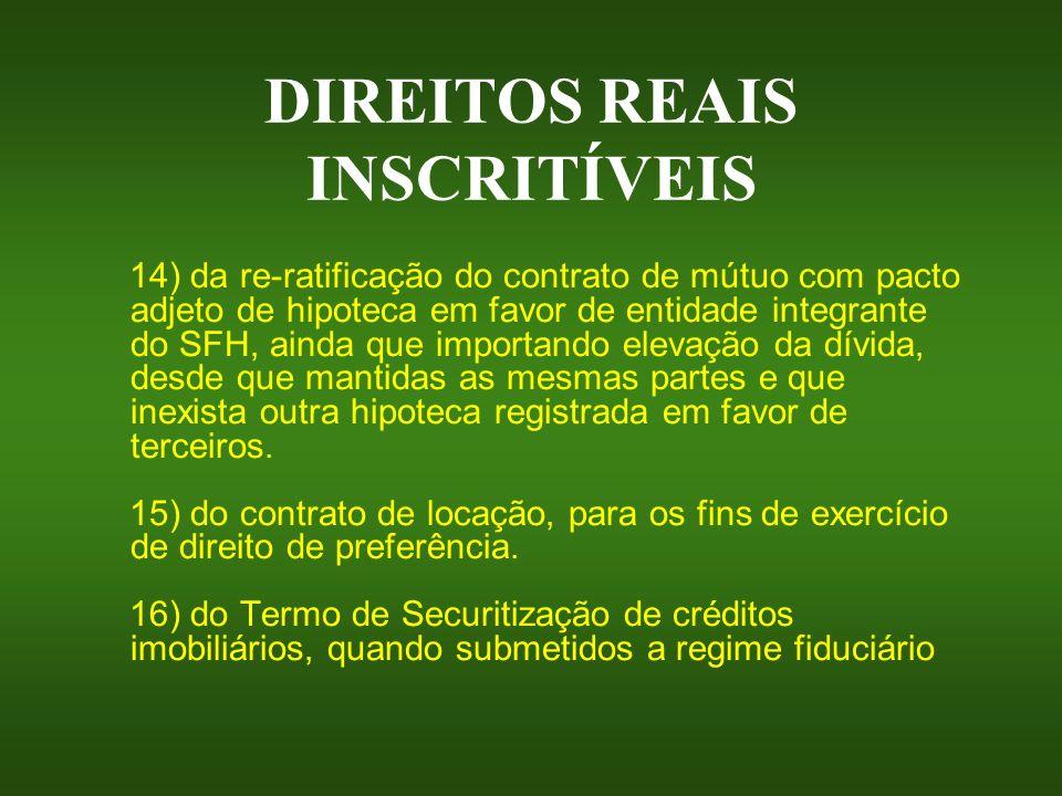 DIREITOS REAIS INSCRITÍVEIS 14) da re-ratificação do contrato de mútuo com pacto adjeto de hipoteca em favor de entidade integrante do SFH, ainda que