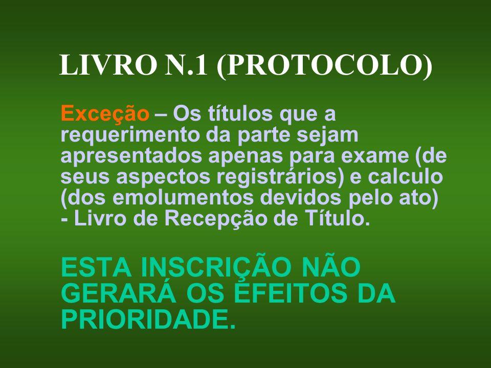 LIVRO N.1 (PROTOCOLO) Exceção – Os títulos que a requerimento da parte sejam apresentados apenas para exame (de seus aspectos registrários) e calculo