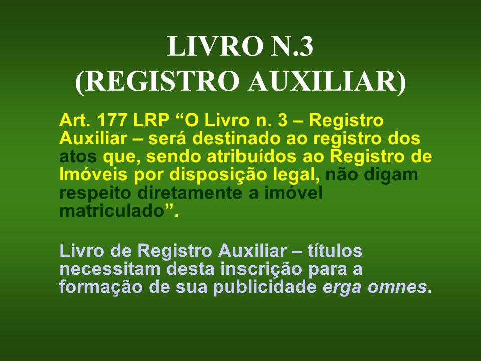 LIVRO N.3 (REGISTRO AUXILIAR) Art. 177 LRP O Livro n. 3 – Registro Auxiliar – será destinado ao registro dos atos que, sendo atribuídos ao Registro de