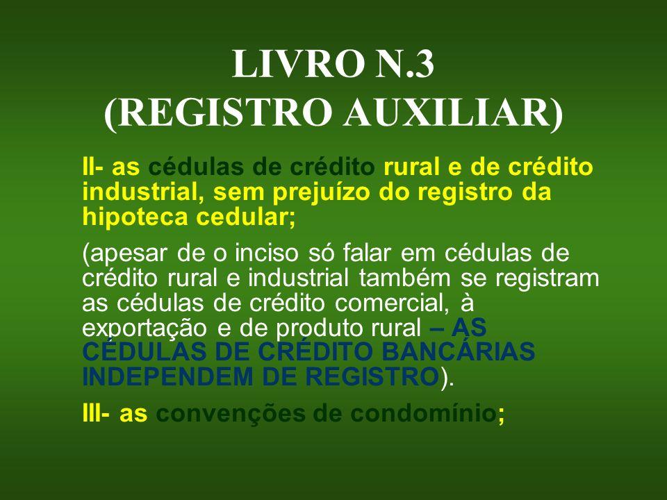 LIVRO N.3 (REGISTRO AUXILIAR) II- as cédulas de crédito rural e de crédito industrial, sem prejuízo do registro da hipoteca cedular; (apesar de o inci