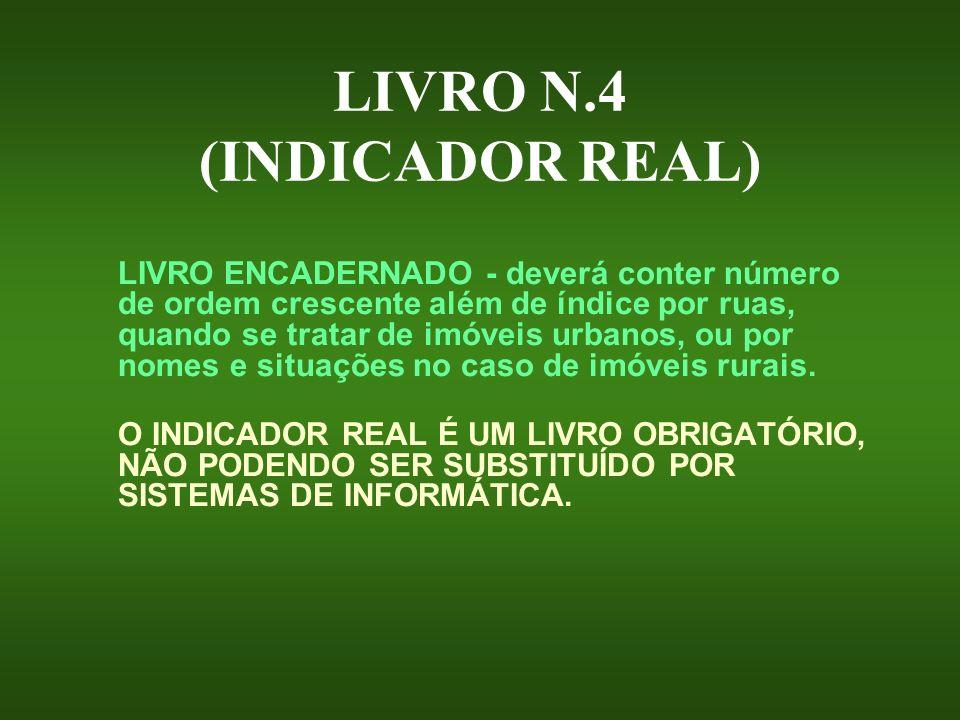 LIVRO N.4 (INDICADOR REAL) LIVRO ENCADERNADO - deverá conter número de ordem crescente além de índice por ruas, quando se tratar de imóveis urbanos, o