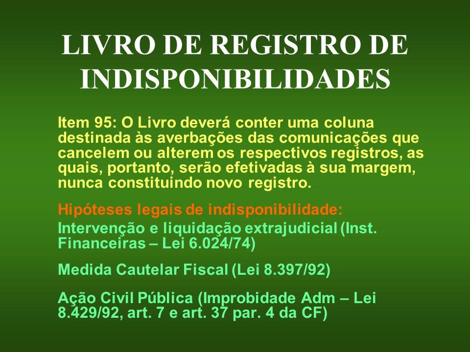 LIVRO DE REGISTRO DE INDISPONIBILIDADES Item 95: O Livro deverá conter uma coluna destinada às averbações das comunicações que cancelem ou alterem os