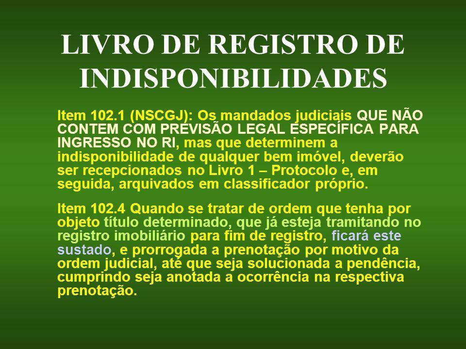LIVRO DE REGISTRO DE INDISPONIBILIDADES Item 102.1 (NSCGJ): Os mandados judiciais QUE NÃO CONTEM COM PREVISÃO LEGAL ESPECÍFICA PARA INGRESSO NO RI, ma