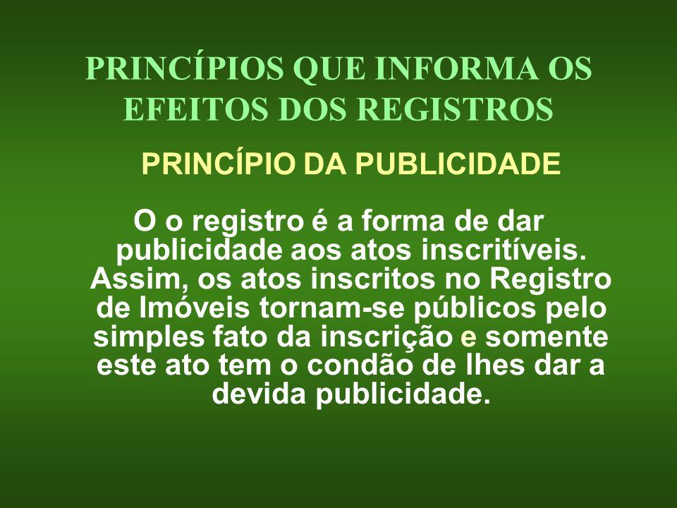 PRINCÍPIOS QUE INFORMA OS EFEITOS DOS REGISTROS PRINCÍPIO DA PUBLICIDADE O o registro é a forma de dar publicidade aos atos inscritíveis. Assim, os at