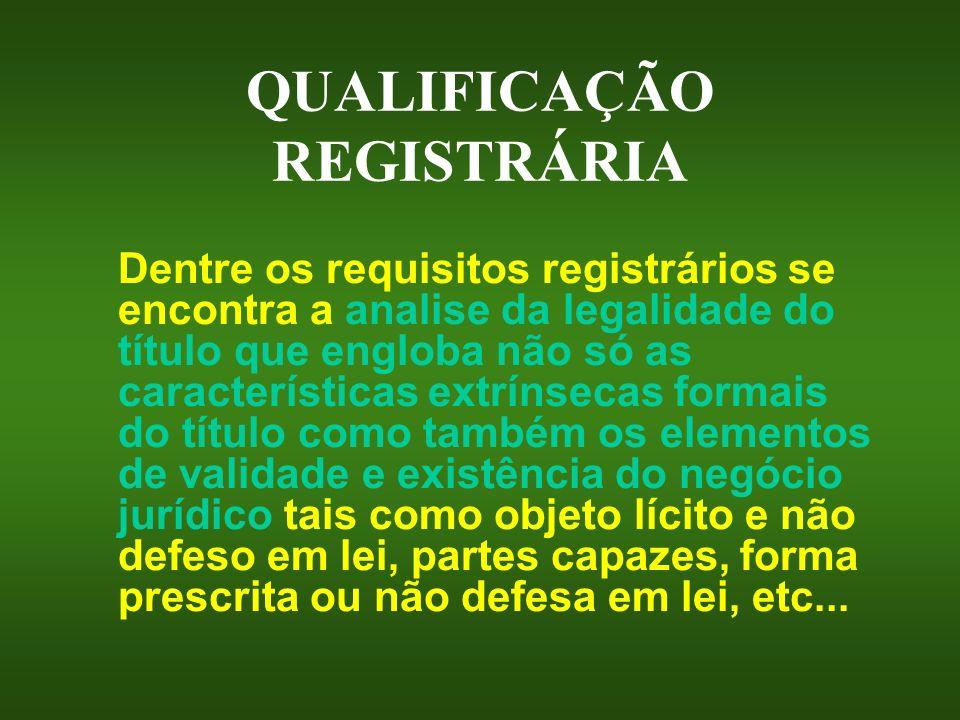 QUALIFICAÇÃO REGISTRÁRIA Dentre os requisitos registrários se encontra a analise da legalidade do título que engloba não só as características extríns