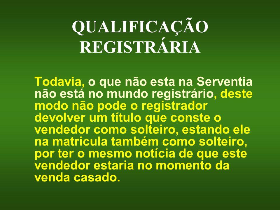 QUALIFICAÇÃO REGISTRÁRIA Todavia, o que não esta na Serventia não está no mundo registrário, deste modo não pode o registrador devolver um título que