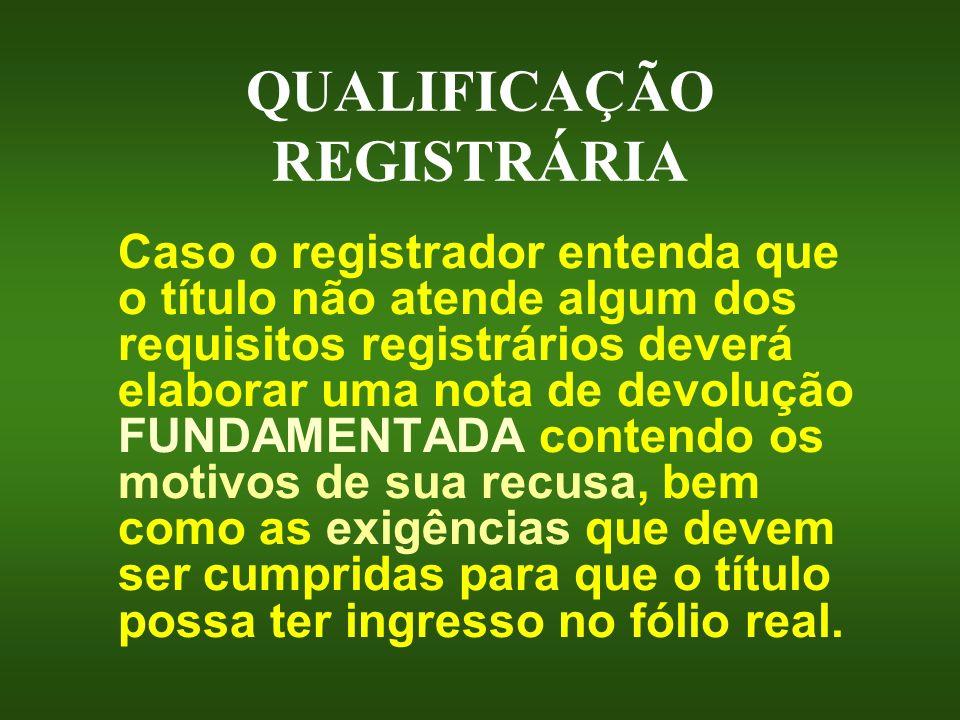 QUALIFICAÇÃO REGISTRÁRIA Caso o registrador entenda que o título não atende algum dos requisitos registrários deverá elaborar uma nota de devolução FU