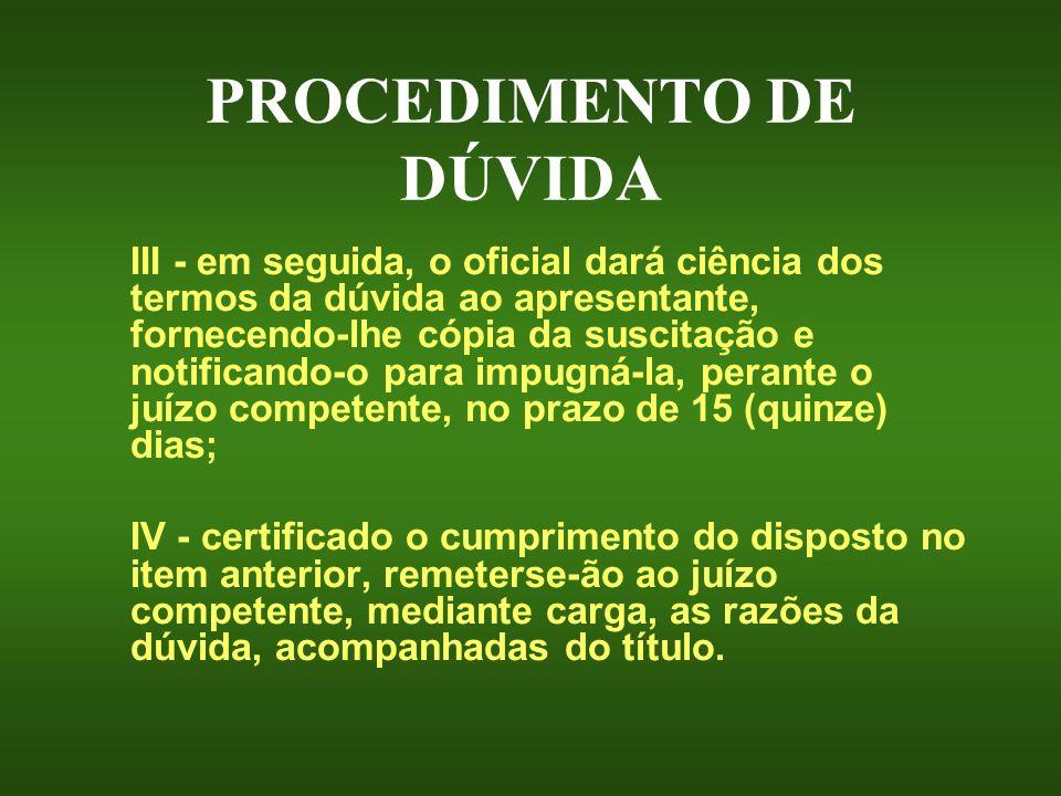 PROCEDIMENTO DE DÚVIDA III - em seguida, o oficial dará ciência dos termos da dúvida ao apresentante, fornecendo-lhe cópia da suscitação e notificando