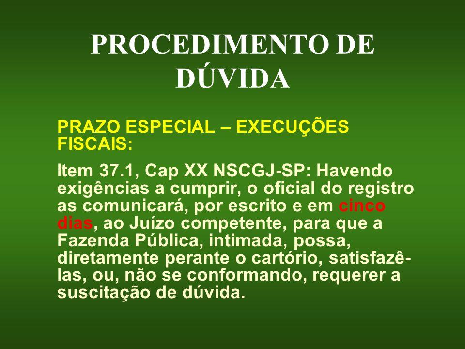 PROCEDIMENTO DE DÚVIDA PRAZO ESPECIAL – EXECUÇÕES FISCAIS: Item 37.1, Cap XX NSCGJ-SP: Havendo exigências a cumprir, o oficial do registro as comunica
