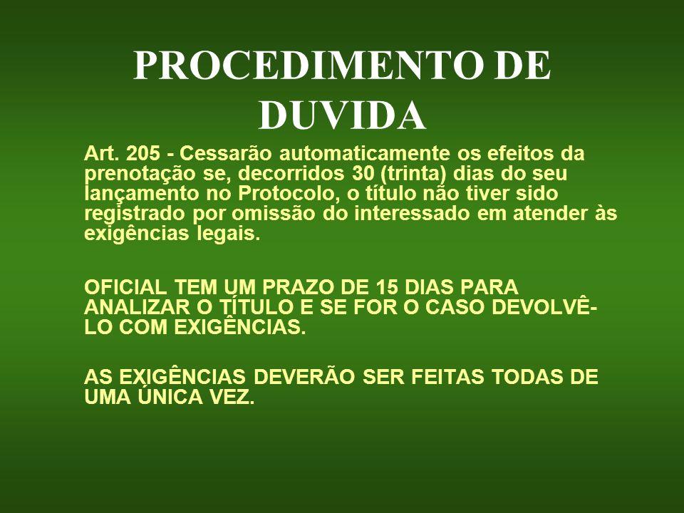 PROCEDIMENTO DE DUVIDA Art. 205 - Cessarão automaticamente os efeitos da prenotação se, decorridos 30 (trinta) dias do seu lançamento no Protocolo, o