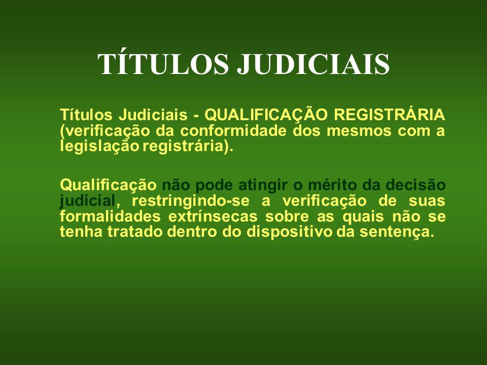 TÍTULOS JUDICIAIS Títulos Judiciais - QUALIFICAÇÃO REGISTRÁRIA (verificação da conformidade dos mesmos com a legislação registrária). Qualificação não