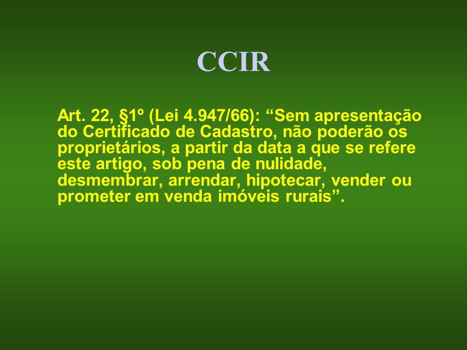 CCIR Art. 22, §1º (Lei 4.947/66): Sem apresentação do Certificado de Cadastro, não poderão os proprietários, a partir da data a que se refere este art