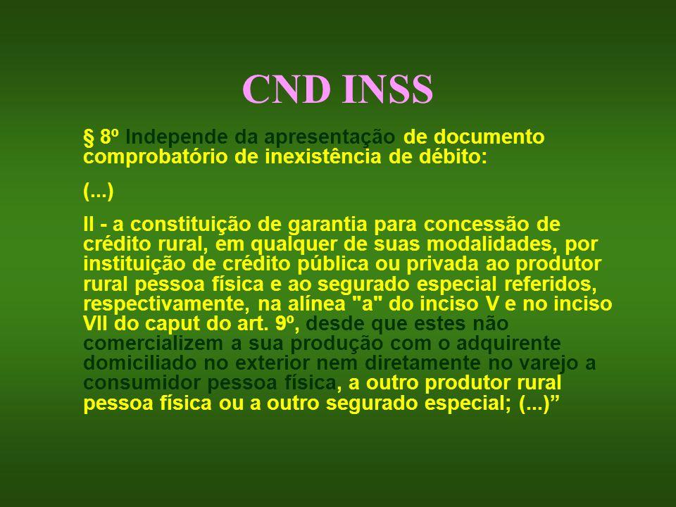 CND INSS § 8º Independe da apresentação de documento comprobatório de inexistência de débito: (...) II - a constituição de garantia para concessão de