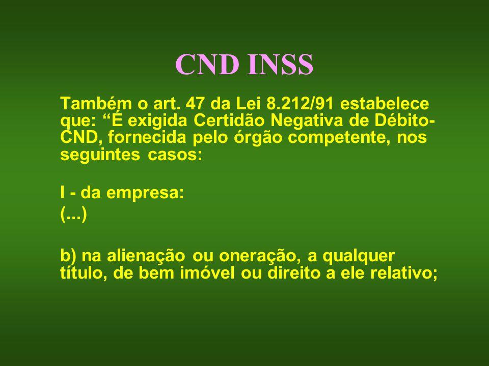 CND INSS Também o art. 47 da Lei 8.212/91 estabelece que: É exigida Certidão Negativa de Débito- CND, fornecida pelo órgão competente, nos seguintes c