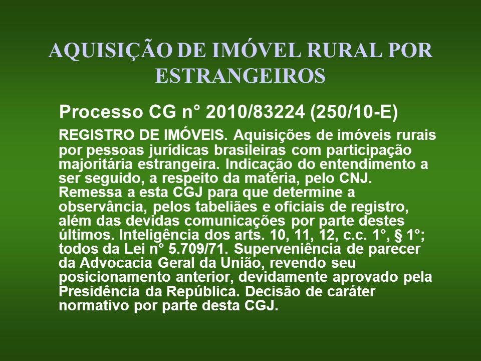 AQUISIÇÃO DE IMÓVEL RURAL POR ESTRANGEIROS Processo CG n° 2010/83224 (250/10-E) REGISTRO DE IMÓVEIS. Aquisições de imóveis rurais por pessoas jurídica